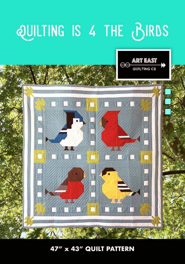 Quilting is 4 The Birds quilt sewing pattern from Art East Quilting Co.