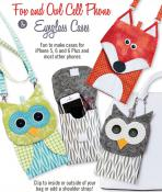 INVENTORY REDUCTION...Fox and Owl Cell Phone & Eyeglass Cases sewing pattern from Cotton Ginnys 2