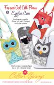 INVENTORY REDUCTION...Fox and Owl Cell Phone & Eyeglass Cases sewing pattern from Cotton Ginnys